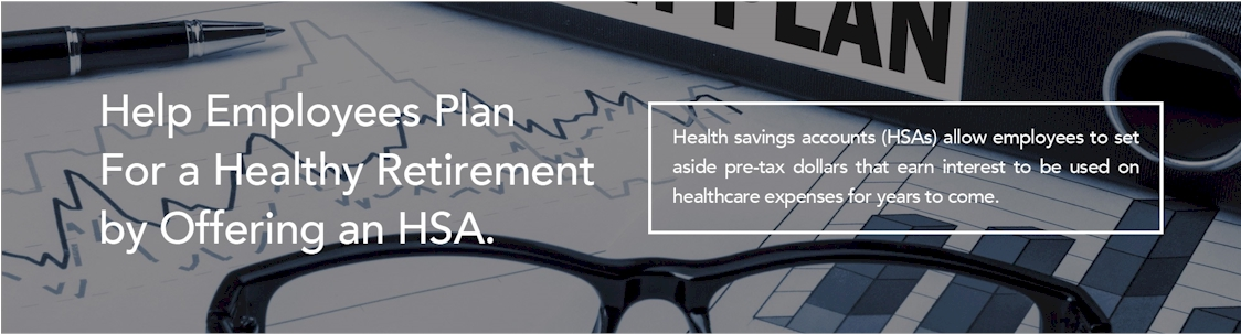 Help Employees Plan For a Healthy Retirement by Offering an HSA